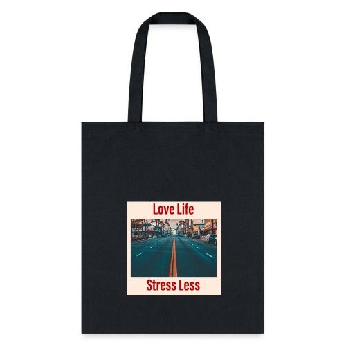 Love Life Stress Less - Tote Bag