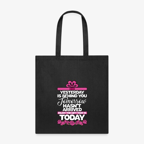 Enjoy The Gift That IS TODAY - Tote Bag