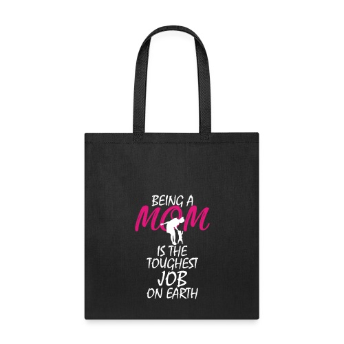 Being A Mom Is The Toughest Job On Earth Design - Tote Bag