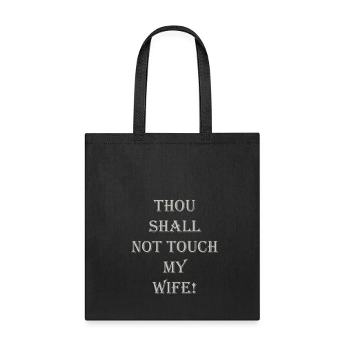 GRAY THOU SHALL NOT TOUCH MY WIFE - Tote Bag