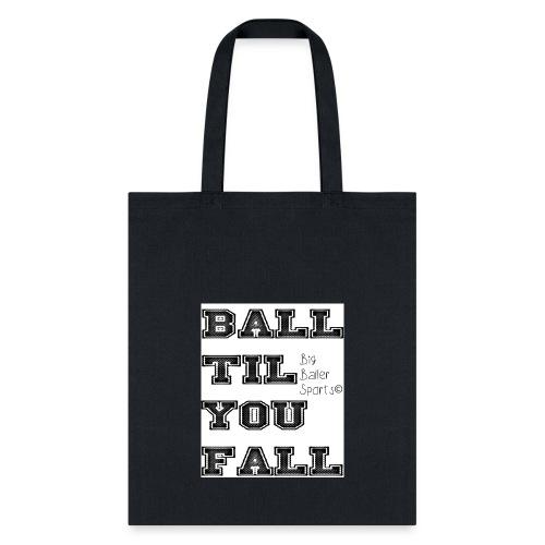 ball til you fall - Tote Bag