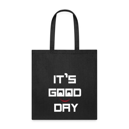 IT'S GOOD DAY T-SHIRT - Tote Bag