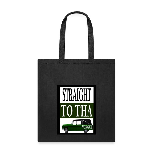 Straight To Tha Morgue - Tote Bag