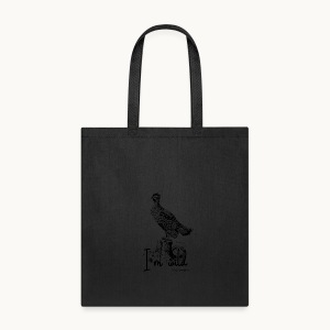 I'M WILD - GROUSE - Carolyn Sandstrom - Tote Bag