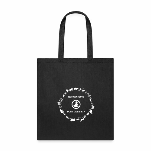 Save the Earth - Don't Give Birth - Tote Bag