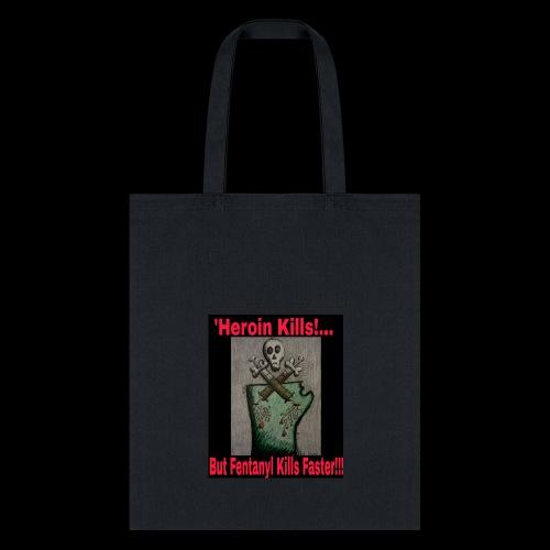 Heroin Kills...But! Fentanyl Kills Faster! - Tote Bag