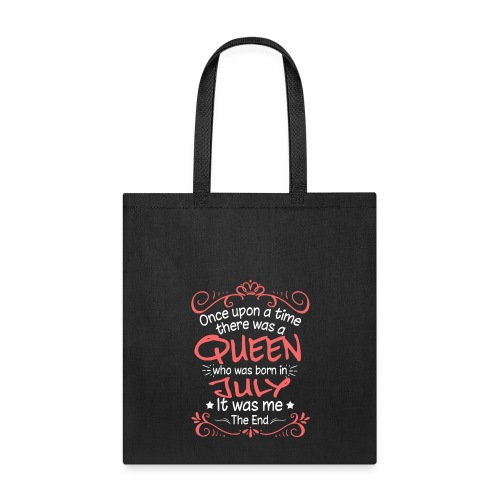 Once Upon A Time There Was A July Queen - Tote Bag