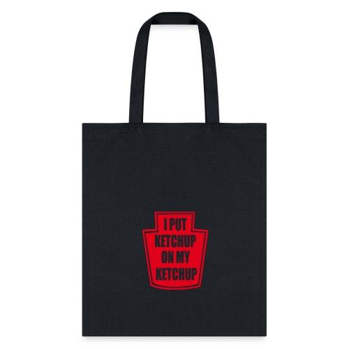 I put ketchup on my ketchup merch - Tote Bag