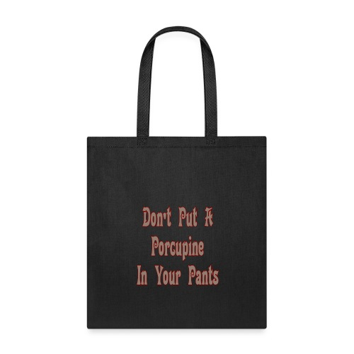 Don't put a porcupine in your Pants - Tote Bag