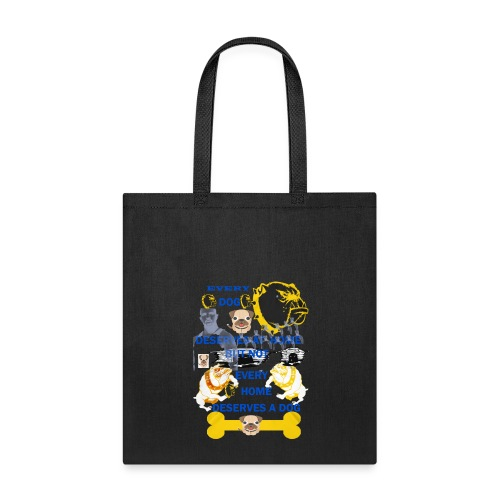 Every Dog Deserves A Home but not every home deser - Tote Bag