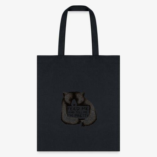 Feed Me and Tell Me I'm Pretty - Tote Bag