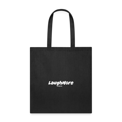 LAUGH MORE T-SHIRTS - Tote Bag