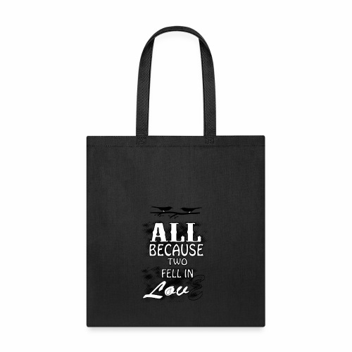 all because two people fell in love tshirt - Tote Bag