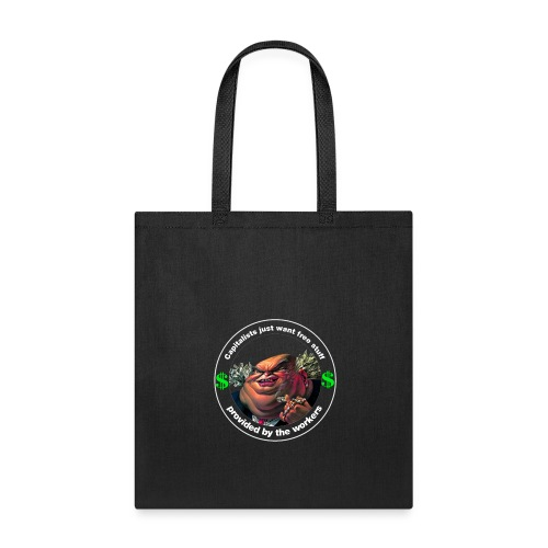 Capitalists just want free stuff - Tote Bag