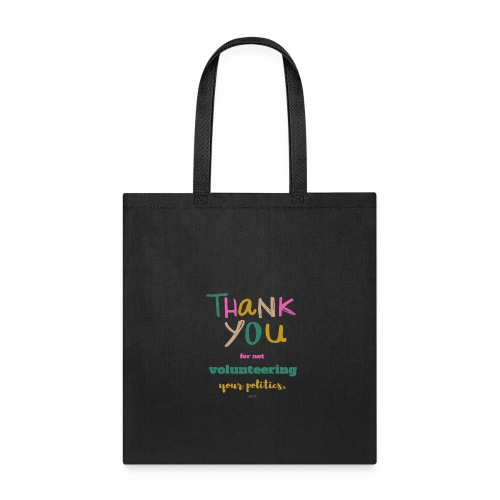 Thank you for not volunteering your politics - Tote Bag