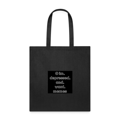 @im.depressed.and.want.memes - Tote Bag