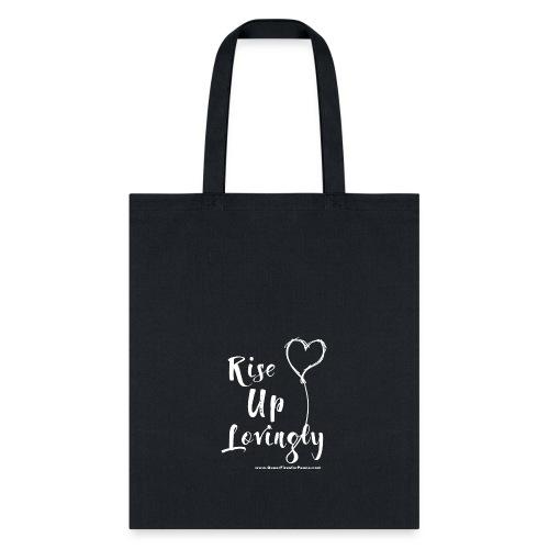 Rise Up Lovingly (white on dark) - Tote Bag