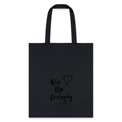 Rise Up Lovingly - Tote Bag