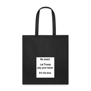 Be_smart-_Let_Trump_pay_your_taxes- - Tote Bag