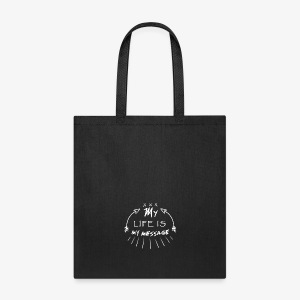 My life is my message  Typography - Tote Bag