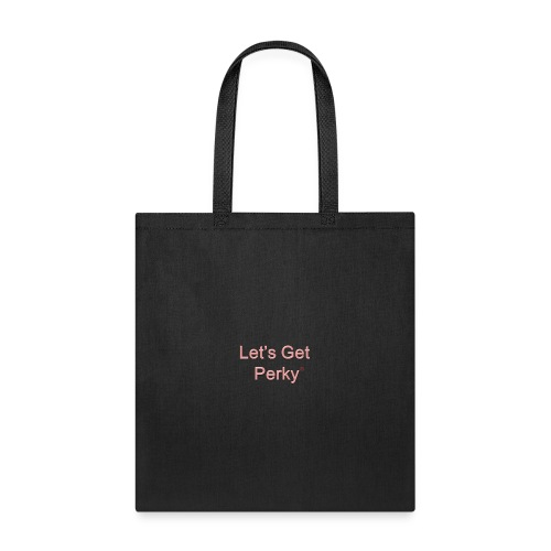 Let's Get Perky Tees and Things - Tote Bag