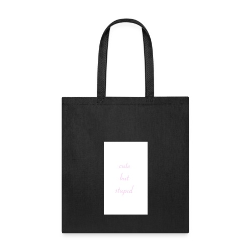 Cute But Stupid - Tote Bag