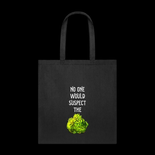 No one would suspect... the Bush! - Tote Bag