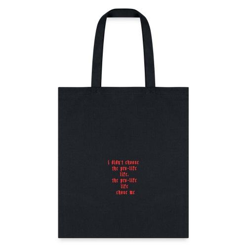 I didn't choose the prolife life the prolife life - Tote Bag