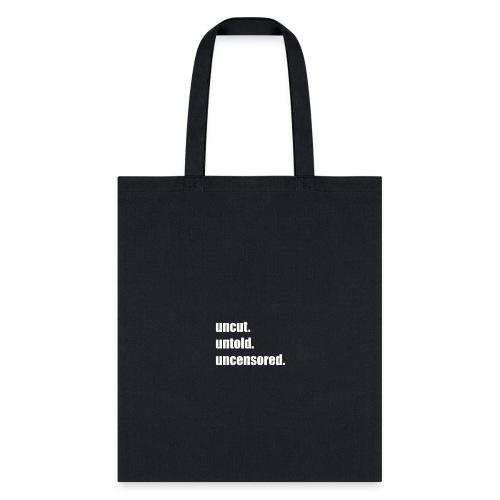 uncut. untold. uncensored - Tote Bag