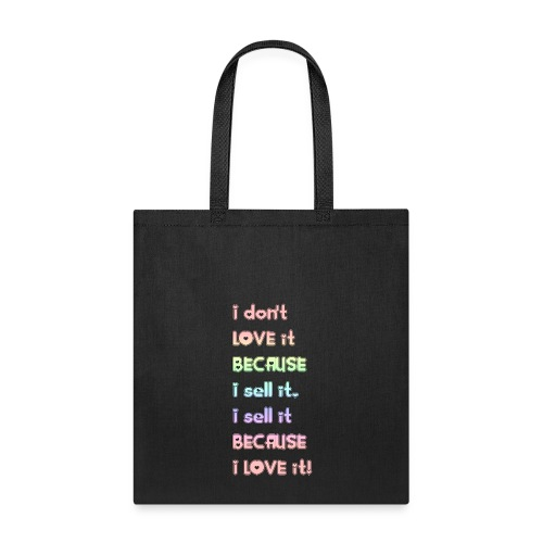 I don't ove it because I sell it... - Tote Bag