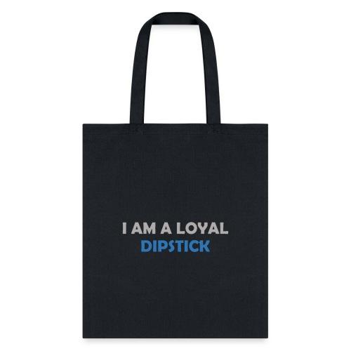 I Am A Loyal Dipstick - Tote Bag