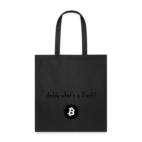 daddy what's a Bank? - Tote Bag