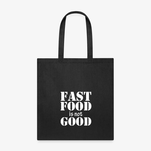 FAST FOOD IS NOT GOOD - Tote Bag