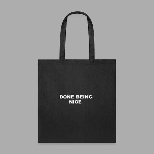 DONE BEING NICE - Tote Bag