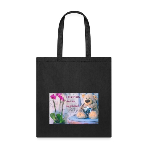 I am perfect. Just ask my grandma. - Tote Bag