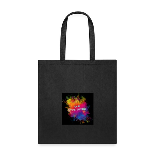 420 a.m. let's get shit done! - Tote Bag
