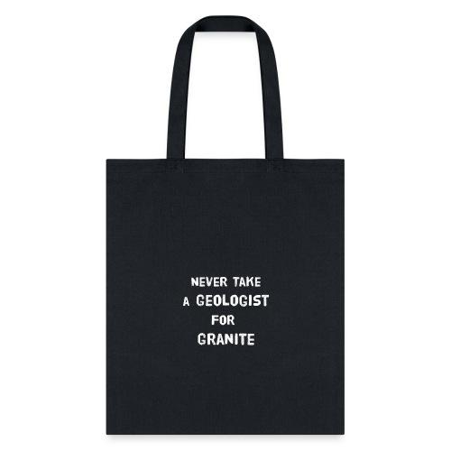 Never Take A Geologist For Granite Pun - Tote Bag