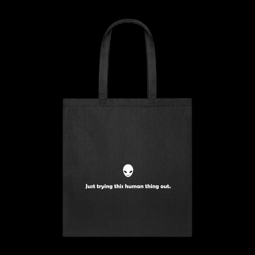 Just trying this human thing out - Tote Bag