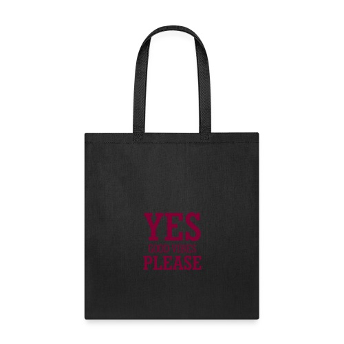 yes good vibes please 10 - Tote Bag