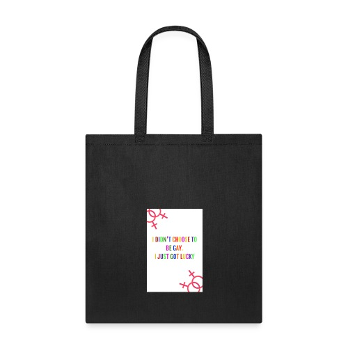 I DIDN'T CHOOSE TO BE GAY I JUST GOT LUCKY - Tote Bag