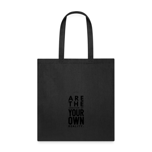 You are the Creator of Your Own Reality - Tote Bag