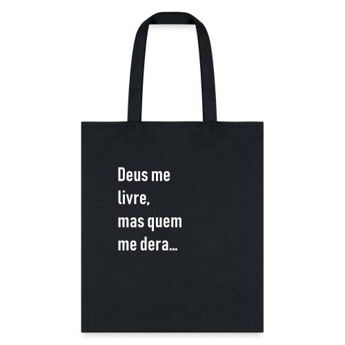 Deus me livre, mas quem me dera - Tote Bag