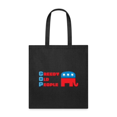 Grand Old Party (GOP) = Greedy Old People - Tote Bag
