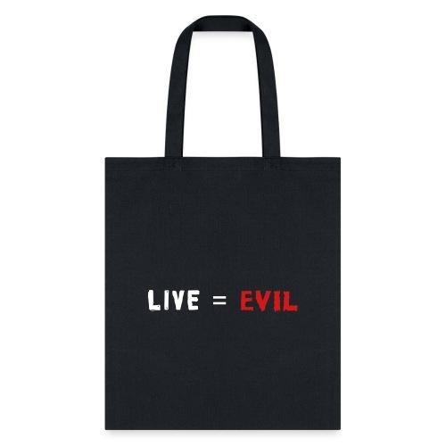 Live = Evil - Tote Bag