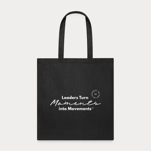 Leaders Turn Moments into Movements - Tote Bag