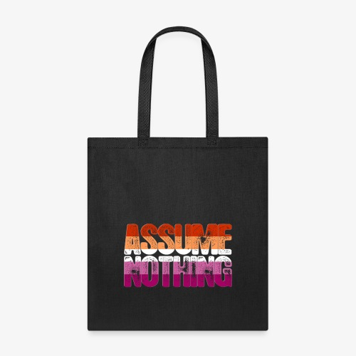 Assume Nothing Lesbian Pride - Tote Bag