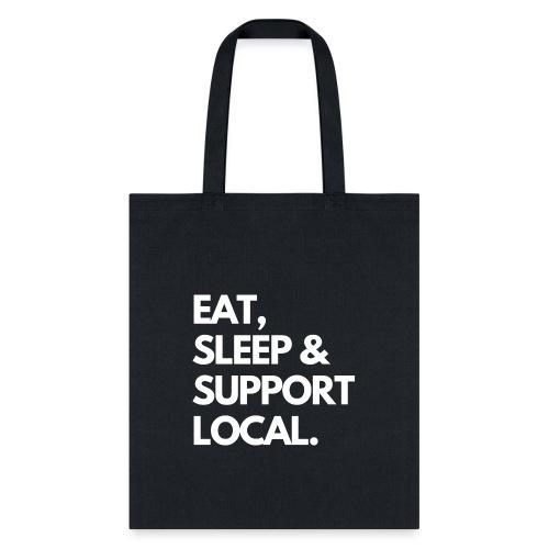 EAT, SLEEP & BUY LOCAL. - Tote Bag