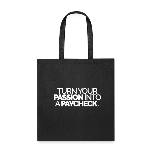 Turn Your Passion Into A Paycheck - Tote Bag