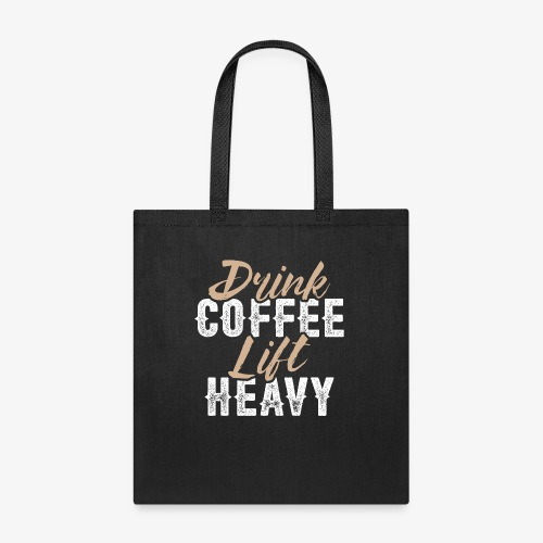 Drink Coffee Lift Heavy - Tote Bag