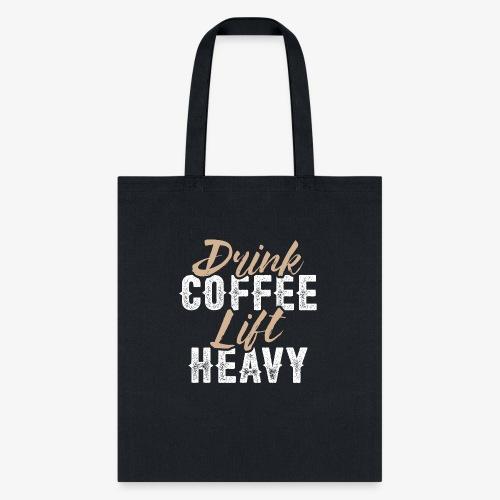 Drink Coffee Lift Heavy - Tote Bag